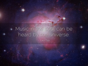 Lao Tzu - Music in the soul can be heard by the universe