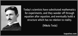 quote-today-s-scientists-have-substituted-mathematics-for-experiments-and-they-wander-off-through-nikola-tesla-183687